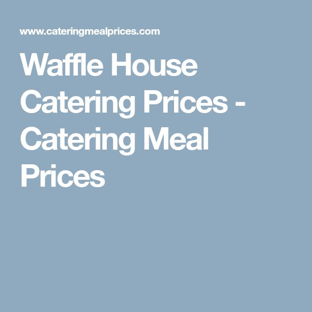 Waffle House Catering Prices - Catering Meal Prices