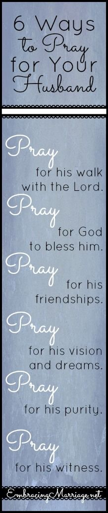 Ways to Pray for Your Husband I pray for my husband every night and have watched God change him, me and our marriage.