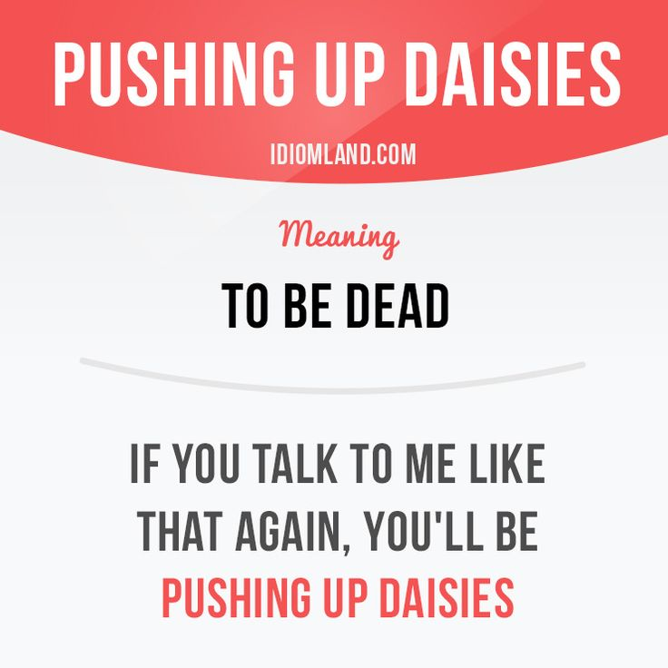 "English idiom with its meaning and an example: 'Pushing up daisies'. One of a series of ""Idiom Cards"" created by IdiomLand.com"