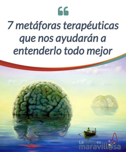 7 metáforas terapéuticas que nos ayudarán a entenderlo todo mejor   Las #metáforas son estrategias #terapéuticas usadas para que el paciente #visualice de forma clara lo que le ocurre. Te contamos las más usadas en terapia.  #Psicología