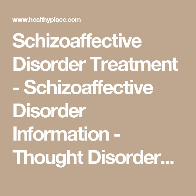 Schizoaffective Disorder Treatment - Schizoaffective Disorder Information - Thought Disorders | HealthyPlace