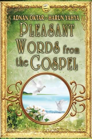 Pleasant Words from the Gospel - A Book free to read online :  http://www.harunyahya.com/en/Books/32242/Pleasant-Words-from-the-Gospel