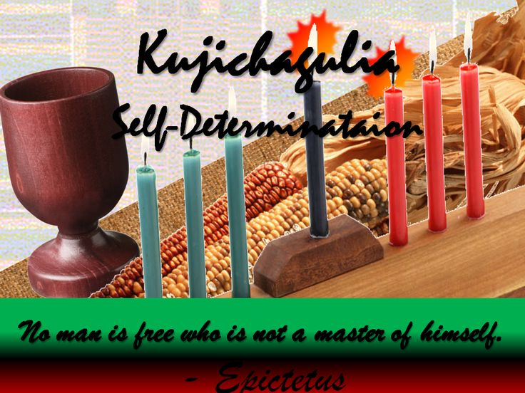 Habari gani – kujichagulia: What's the news? Self-determination First light the black candle – the candle of umoja (unity) and use it to light the first red candle the candle of kujichagulia (self ...
