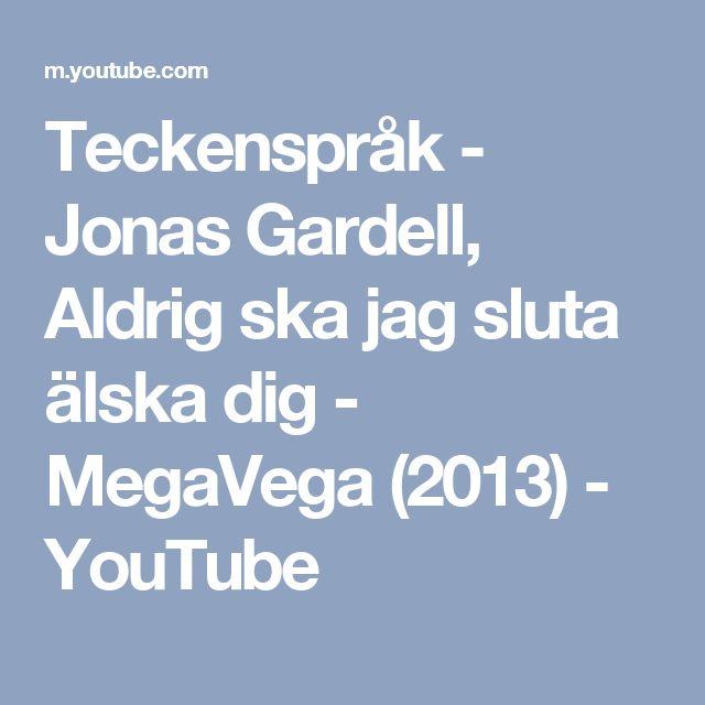 Teckenspråk - Jonas Gardell, Aldrig ska jag sluta älska dig - MegaVega (2013) - YouTube