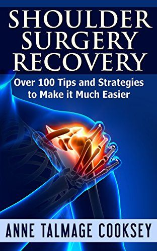 FREE TODAY  -  03/22/2016:  Shoulder Surgery Recovery: Over 100 Tips and Strategies to Make it Much Easier by Anne Talmage Cooksey http://www.amazon.com/dp/B018LOE0D4/ref=cm_sw_r_pi_dp_xNy8wb099JY4X