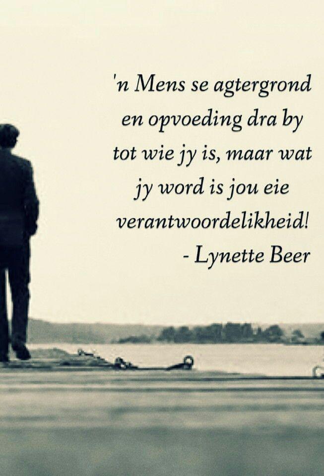 Wie jy word is jou eie verantwoordelikheid... __ⓠ Lynette Beer #Afrikaans #self #2bMe (FB)