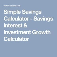 Simple Savings Calculator - Savings Interest & Investment Growth Calculator