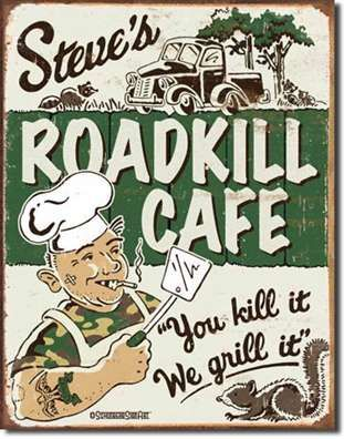 Roadkill Cafe: Steve Roadkil, Tins Signs, Metals Signs, Funny Signs, Roadkil Cafe, Roads Kill, Cafe K-Cup, Funny Roads Signs, Cafe Tins