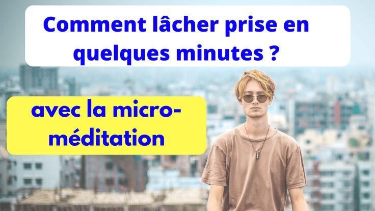 Comment lacher prise en quelques minutes avec la micro meditation