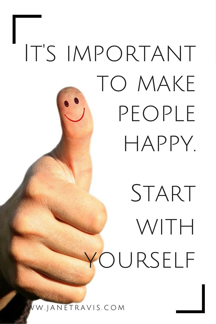 Self Care: Make people happy, start with yourself.  Self care quote
