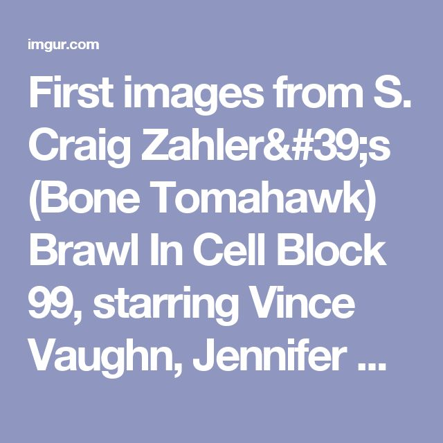 First images from S. Craig Zahler's (Bone Tomahawk) Brawl In Cell Block 99, starring Vince Vaughn, Jennifer Carpenter and Don Johnson - Album on Imgur
