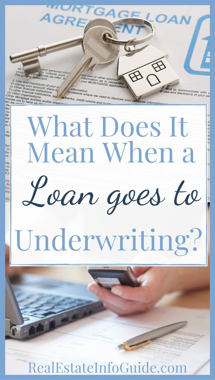 What Does It Mean When A Loan Goes To Underwriting Real Estate Info Guide Underwriting Home Buying Process Home Buying