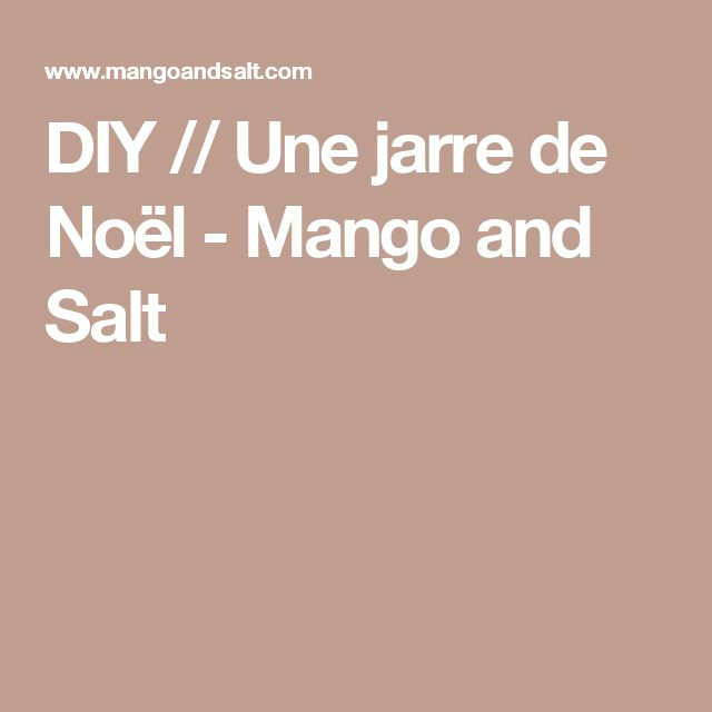 DIY // Une jarre de Noël - Mango and Salt