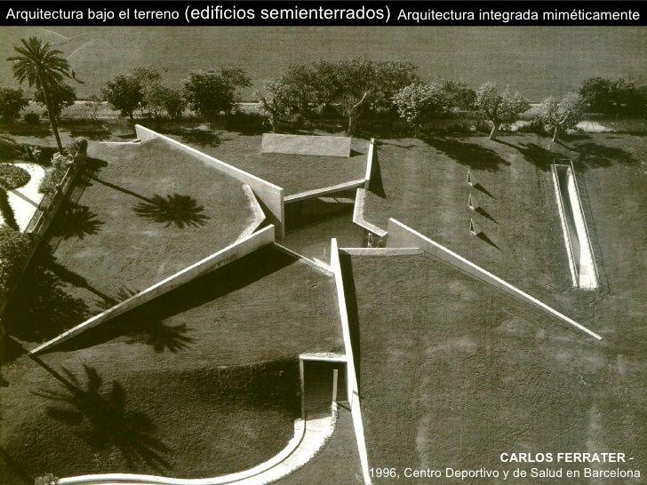 Arquitectura bajo el terreno (edificios semienterrados) Arquitectura integrada miméticamente ...