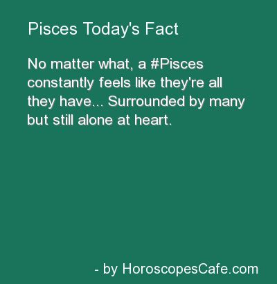 Pisces-- my rising/sun sign (how I perceive the world, express myself, and how others see me)