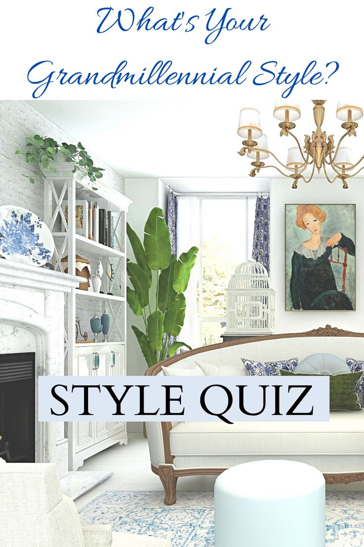 Style Quiz What S Your Grandmillennial Style Nest Obsessed In 2021 Decorating Styles Quiz Style Quiz Interior Design Styles