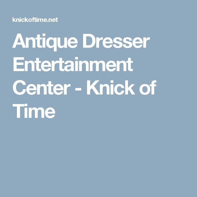 Antique Dresser Entertainment Center - Knick of Time