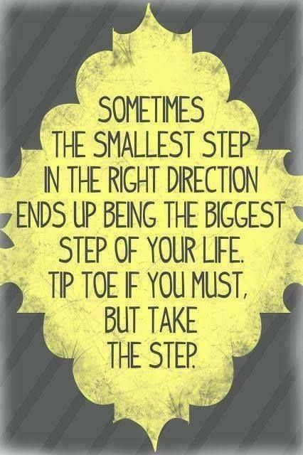 sometimes the smallest step in the right direction ends up being the biggest step of your life tip toe if you must but take the step