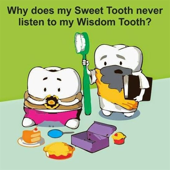 Dentaltown - Why does my Sweet Tooth never listen to my Wisdom Tooth? #greenburgpediatricdentistry http://www.greenburgpediatricdentistry.com