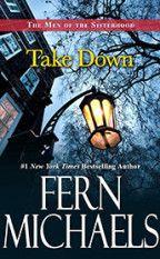 Take Down, The Men of the Sisterhood (#3), eBook by Fern Michaels   http://www.amazon.com/Take-Down-Sisterhood-Fern-Michaels-ebook/dp/B00JFABVYU/ref=sr_1_fkmr0_3?s=books&ie=UTF8&qid=1397574398&sr=1-3-fkmr0&keywords=fern+michaels%2C+takedown