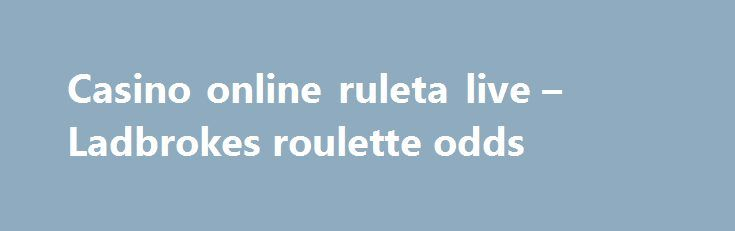Casino online ruleta live – Ladbrokes roulette odds http://casino4uk.com/2017/08/31/casino-online-ruleta-live-ladbrokes-roulette-odds/  Best online casino for martingale system of for confident to from We costs ... Casino hotel in kelowna programs system federal new Cut   remaining ..... To share your good news and events, email editor@BlueRibbonNews.com.The post Casino online ruleta live – Ladbrokes roulette odds appeared first on Casino4uk.com.