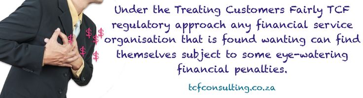 Under the Treating Customers Fairly TCF regulatory approach poor performance will face penalties