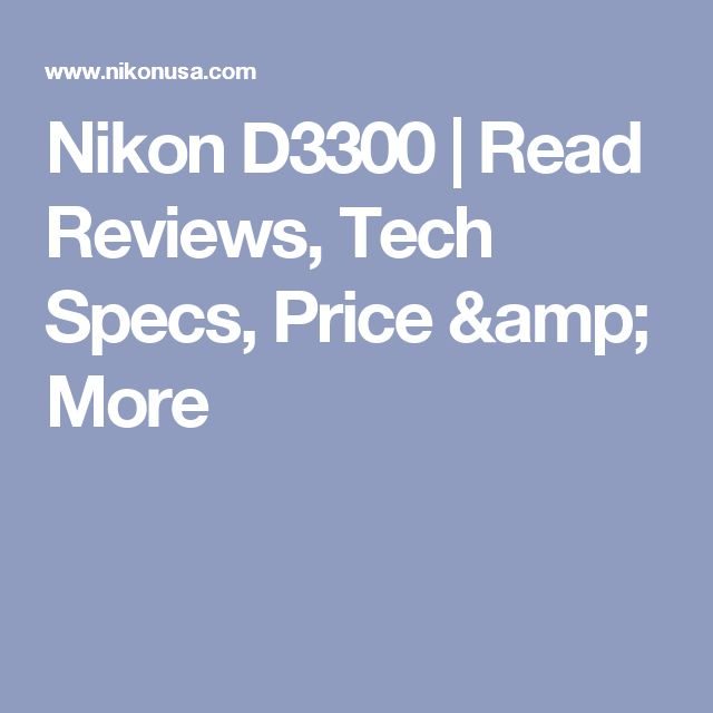 Nikon D3300 | Read Reviews, Tech Specs, Price & More