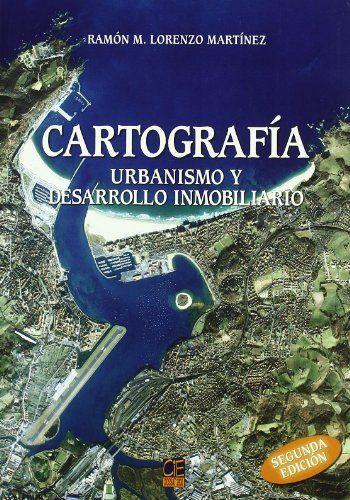 Cartografía : urbanismo y desarrollo inmobiliario, 2004  http://absysnetweb.bbtk.ull.es/cgi-bin/abnetopac01?TITN=550276