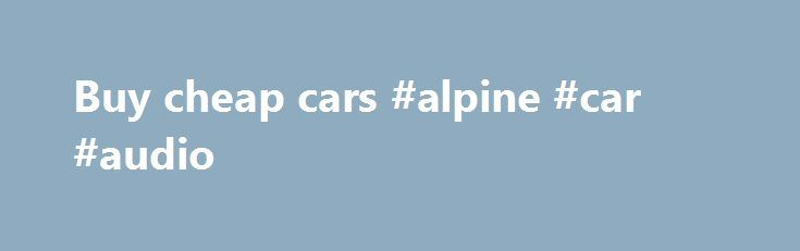 Buy cheap cars #alpine #car #audio http://india.remmont.com/buy-cheap-cars-alpine-car-audio/  #buy cheap cars # You Can Trust CARSHO for Used Cars in Orange County Looking for used cars in Orange County San Diego and Inland Empire? We proudly offer over 200 quality pre-owned brands such as Mercedes-Benz, BMW, Audi, VW, Acura, Lexus, Infiniti, Nissan, Honda, Ford cars, Ford trucks, Chrysler, Chevrolet, Dodge cars and trucks, Porsche, smart and many more pre-owned vehicles. If you are looking…