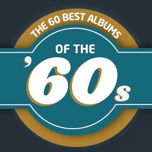The 60 Best Albums of the 1960s - Did your favorite make the list?
