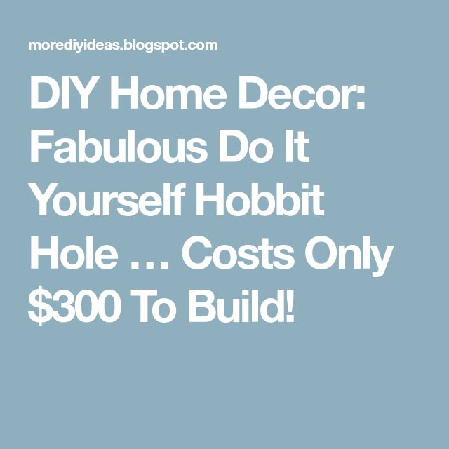 DIY Home Decor: Fabulous Do It Yourself Hobbit Hole … Costs Only $300 To Build!
