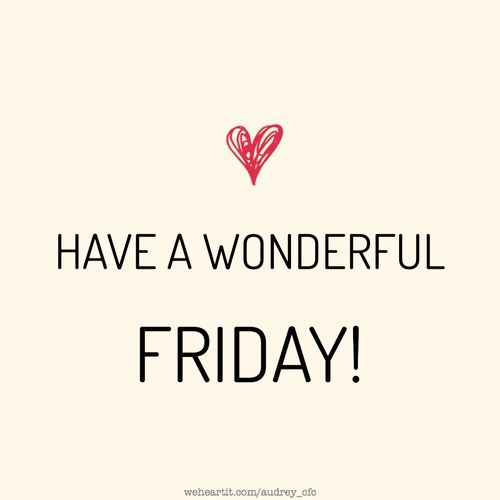 Have A Wonderful Friday Wonderful Friday Happy Friday Friday Happy Friday  Quotes