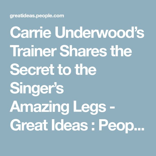 Carrie Underwood's Trainer Shares the Secret to the Singer's AmazingLegs - Great Ideas : People.com