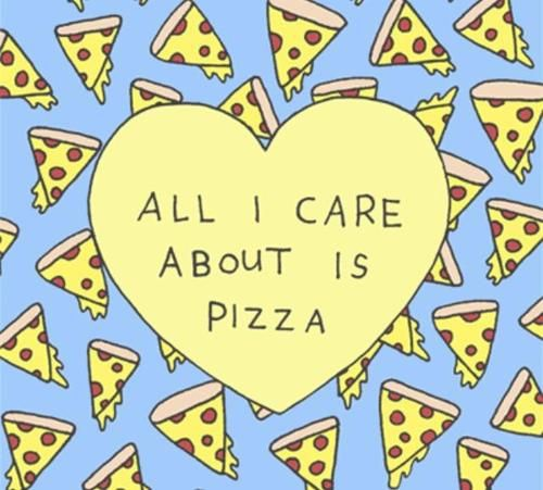 I Love You More Than Quotes: All I Care About Is PIZZA. You Love Pizza And BakerStone