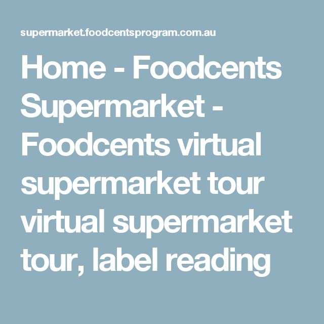 Home -	 Foodcents Supermarket - Foodcents virtual supermarket tour virtual supermarket tour, label reading