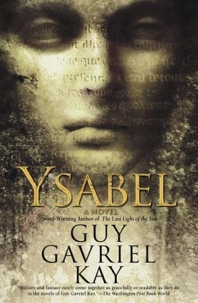 """""""Ysabel"""" by Guy Gavriel Kay"""