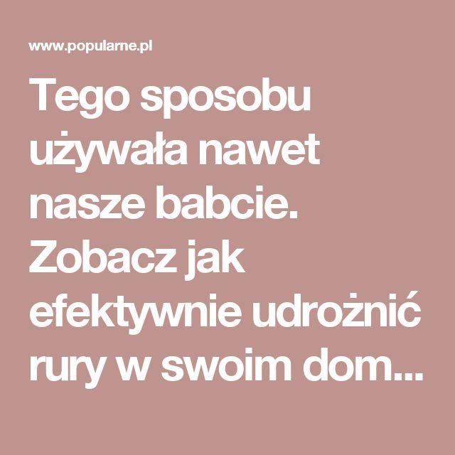 Tego sposobu używała nawet nasze babcie. Zobacz jak efektywnie udrożnić rury w swoim domu   Popularne.pl