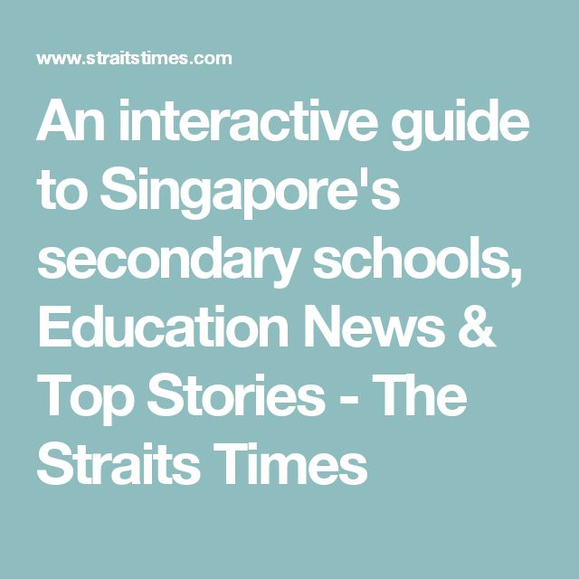 An interactive guide to Singapore's secondary schools, Education News & Top Stories - The Straits Times