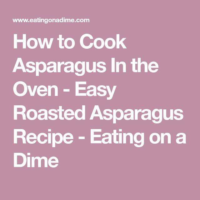 How to Cook Asparagus In the Oven - Easy Roasted Asparagus Recipe - Eating on a Dime