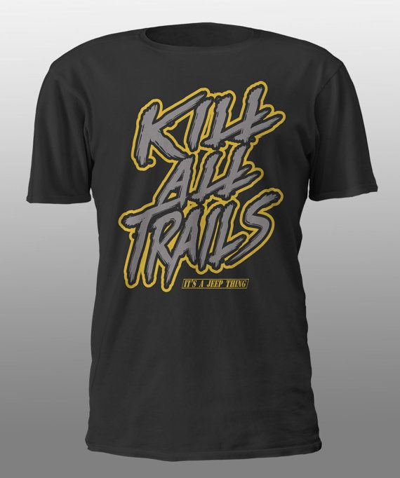 Kill all Trails - it's a jeep thing