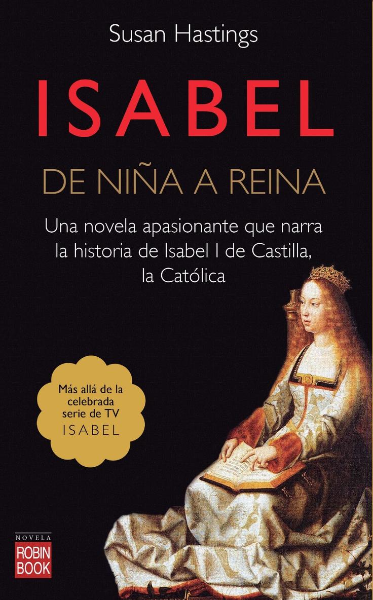 UNA NOVELA APASIONANTE QUE NARRA LA HISTORIA DE ISABEL I DE CASTILLA, LA CATÓLICA Más allá de la celebrada serie de TVE ISABEL
