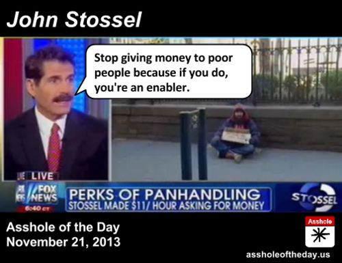 "John Stossel, Tea Party Member, regular figure on Fox News, so it's no surprise he's a rich asshole with no regard for the less fortunate. But every now and then he takes it even further:  Donning a fake beard, Stossel sat on a New York City sidewalk with a cardboard sign asking people for help. ""I just begged for an hour but I did well,"" he said. ""If I did this for an eight-hour day I would've made 90 bucks..."