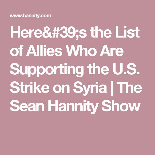 Here's the List of Allies Who Are Supporting the U.S. Strike on Syria | The Sean Hannity Show