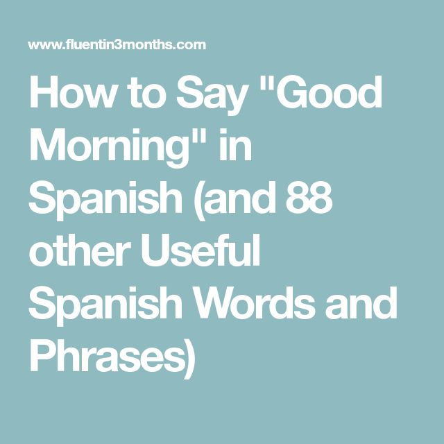 """How to Say """"Good Morning"""" in Spanish (and 88 other Useful Spanish Words and Phrases)"""