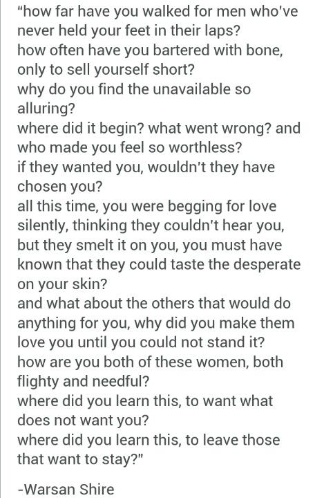 """""""why did you make them love you until you could not stand it?"""" Warsan Shire"""