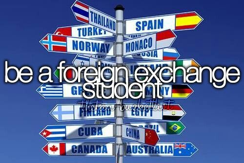 be a foreign exchange student