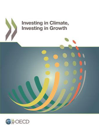Investing in Climate, Investing in Growth (EBOOK) FULL TEXT: http://www.oecd-ilibrary.org/economics/investing-in-climate-investing-in-growth_9789264273528-en