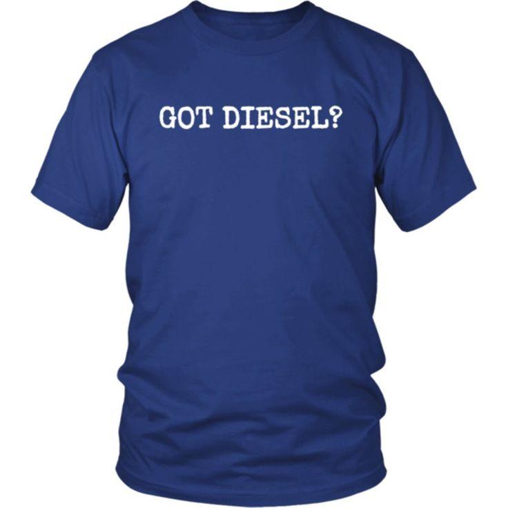 Got Diesel Shirt: Funny Diesel Quote T-Shirt Tee. (Unisex)