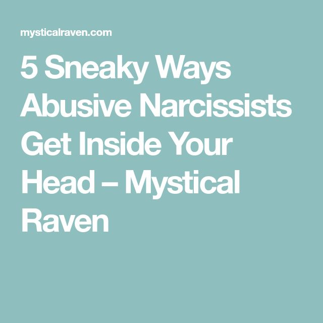 5 Sneaky Ways Abusive Narcissists Get Inside Your Head – Mystical Raven