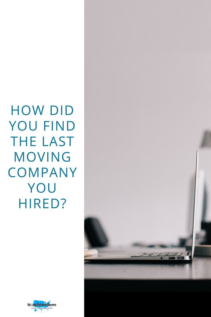 How did you find the last moving company you hired?